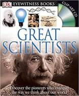 DK Eyewitness Books Great Scientists Discover the Pioneers Who Changed the Way We Think About Our World