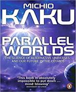 Parallel Worlds (The Science of Alternative Universes and Our Future in the Cosmos)
