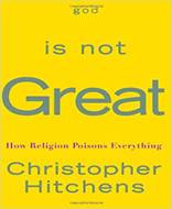 God Is Not Great (How Religion Poisons Everything)