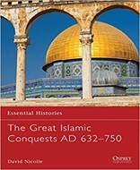 The Great Islamic Conquests AD 632–750 (Essential Histories)
