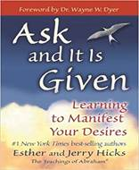 Ask and It Is Given (Learning to Manifest Your Desires)