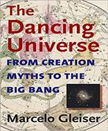 The Dancing Universe (From Creation Myths to the Big Bang)