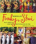 Decorating with Funky Shui How to Lighten Up Loosen Up and Have Fun Decorating Your Home